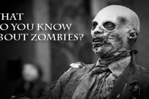 What Do You Know About Zombies Quiz!