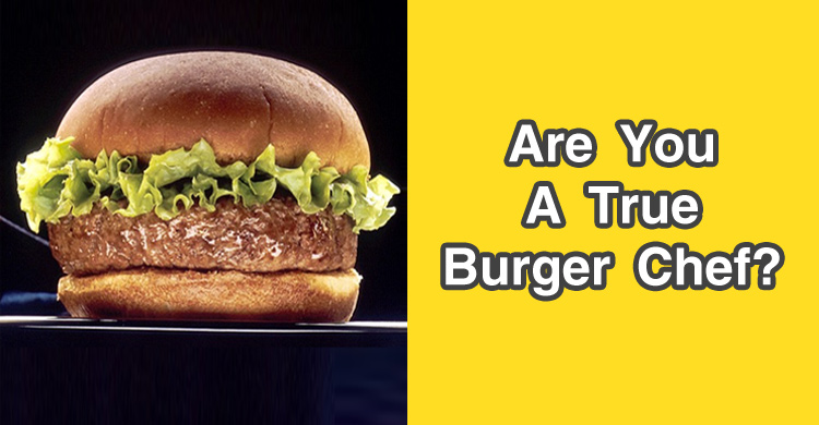 Are You A True Burger Chef Quiz