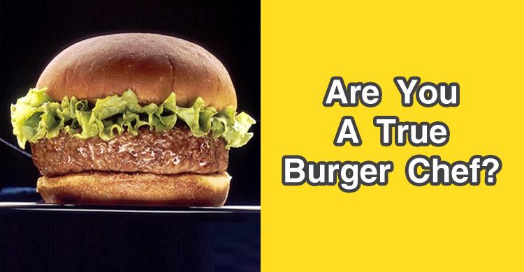 Are You A True Burger Chef Quiz